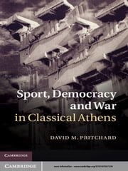 Sport, Democracy and War in Classical Athens ebook by David M. Pritchard