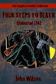 Four Steps to Death: Stalingrad, 1942 ebook by John Wilson