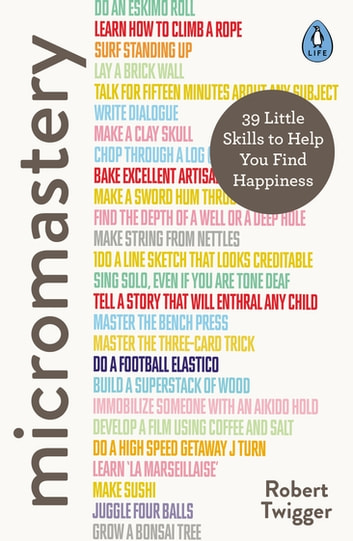 Micromastery - 39 Little Skills to Help You Find Happiness ebook by Robert Twigger