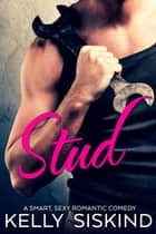 Stud - A Smart, Sexy Romantic Comedy ebook by Kelly Siskind