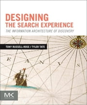 Designing the Search Experience - The Information Architecture of Discovery ebook by Tony Russell-Rose,Tyler Tate