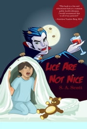 Lice Are Not Nice ebook by S. A. Scott