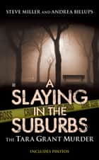 A Slaying in the Suburbs - The Tara Grant Murder ebook by Andrea Billups, Steve Miller