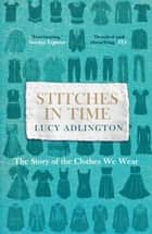Stitches in Time - The Story of the Clothes We Wear ebook by Lucy Adlington
