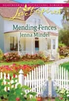 Mending Fences (Mills & Boon Love Inspired) ebook by Jenna Mindel
