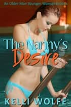 The Nanny's Desire - An Older Man Younger Woman Erotica ebook by Kelli Wolfe