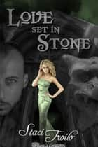 Love Set in Stone ebook by Staci Troilo
