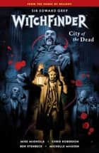 Witchfinder Volume 4: City of the Dead ebook by Mike Mignola, Chris Roberson, Ben Stenbeck,...