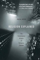 Religion Explained - The Evolutionary Origins of Religious Thought ebook by Pascal Boyer
