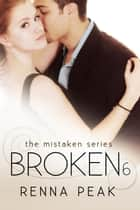 Broken #6 - Mistaken, #12 ebook by Renna Peak