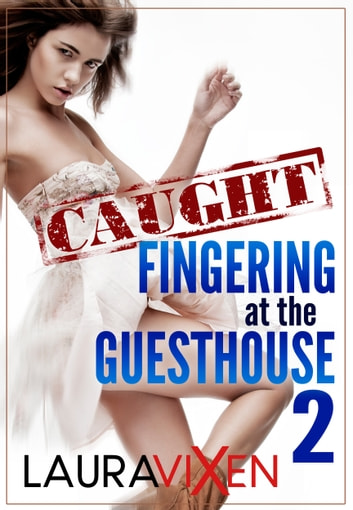 Caught Fingering at the Guesthouse: Book 2 ebook by Laura Vixen