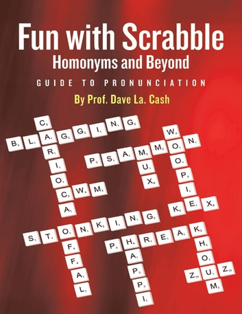 Fun With Scrabble Homonyms and Beyond: Guide to Pronunciation ebook by Prof. Dave La. Cash