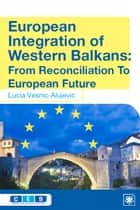 European Integration of Western Balkans - From Reconciliation to European Future ebook by Lucia Vesnic-Alujevic
