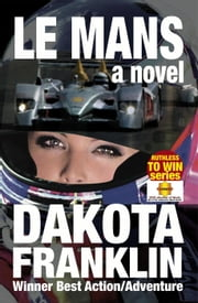 Le Mans, a Novel - Ruthless to Win ebook by Dakota Franklin