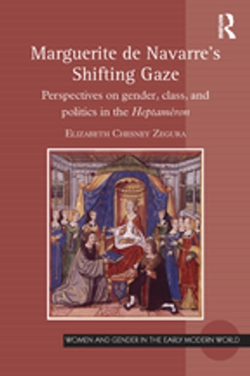 Marguerite de Navarre's Shifting Gaze - Perspectives on gender, class, and politics in the Heptaméron ebook by Elizabeth Chesney Zegura