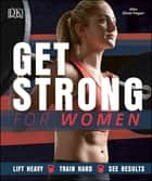 Get Strong for Women - Lift Heavy - Train Hard - See Results ebook by Alex Silver-Fagan