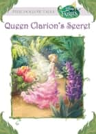 Disney Fairies: Queen Clarion's Secret ebook by Kimberly Morris