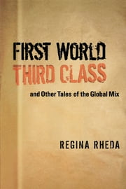 First World Third Class and Other Tales of the Global Mix ebook by Regina Rheda,Adria Frizzi,REYoung,David  Coles,Charles A. Perrone,Introduction by Christopher Dunn