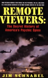 Remote Viewers - The Secret History of America's Psychic Spies ebook by Jim Schnabel