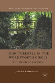 John Thelwall in the Wordsworth Circle - The Silenced Partner ebook by J. Thompson