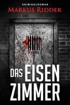 Das Eisenzimmer ebook by Markus Ridder