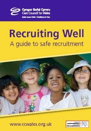 Recruiting well : A guide to safe recruitment ebook by Care Council  for Wales,Cyngor Gofal Cymru