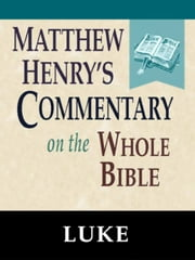 Matthew Henry's Commentary on the Whole Bible-Book of Luke ebook by Matthew Henry