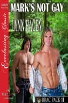 Mark's Not Gay ebook by Lynn Hagen