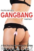 Fulfilling Her Fantasy Gangbang ebook by Nicola Diaz