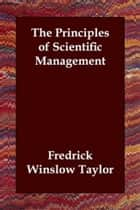 The Principles Of Scientific Management ebook by Fredrick Winslow Taylor
