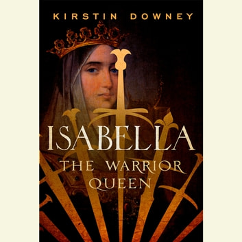 Isabella - The Warrior Queen audiobook by Kirstin Downey