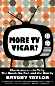 More TV Vicar?: Christians on the Telly: The Good, The Bad and the Quirky ebook by Bryony Taylor