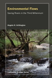 Environmental Flows - Saving Rivers in the Third Millennium ebook by Angela Arthington