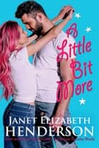 A Little Bit More ebook by janet elizabeth henderson