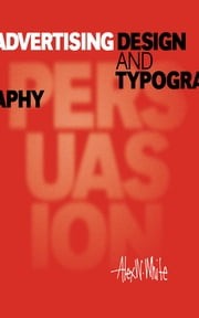 Advertising Design and Typography ebook by Alex W. White