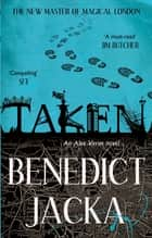 Taken - An Alex Verus Novel from the New Master of Magical London ebook by Benedict Jacka