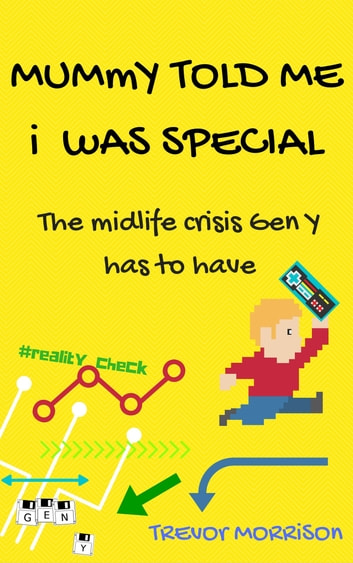 Mummy told me I was special: The Midlife Crisis Gen Y has to have