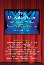 The Quotable Actor - 1001 Pearls of Wisdom from Actors Talking About Acting ebook by Damon DiMarco