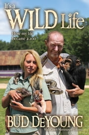 It's a Wild Life: How My Life Became a Zoo ebook by Bud DeYoung,Cindy  Martinusen Coloma
