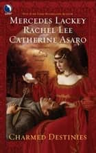 Charmed Destinies ebook by Mercedes Lackey,Rachel Lee,Catherine Asaro