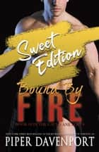 Bound by Fire - Sweet Edition ebook by Piper Davenport