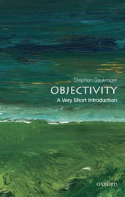 Objectivity: A Very Short Introduction ebook by Stephen Gaukroger