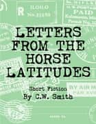 Letters From the Horse Latitudes ebook by C.W. Smith
