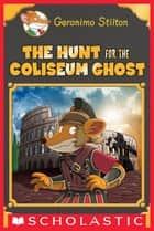 The Hunt for the Colosseum Ghost (Geronimo Stilton Special Edition) ebook by Geronimo Stilton