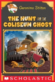 The Hunt for the Colosseum Ghost (Geronimo Stilton Special Edition)