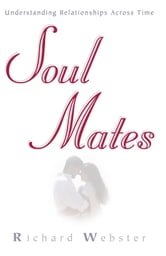 Soul Mates: Understanding Relationships Across Time ebook by Richard Webster