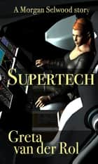 Supertech - Morgan Selwood, #0.5 ebook by Greta van der Rol