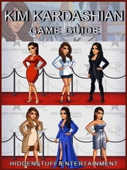 KIM KARDASHIAN HOLLYWOOD GAME GUIDE ebook by HIDDENSTUFF ENTERTAINMENT