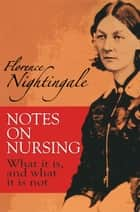 Notes on Nursing - What It Is, and What It Is Not ebook by Florence Nightingale