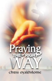 Praying The Right Way ebook by Pastor Chris Oyakhilome PhD